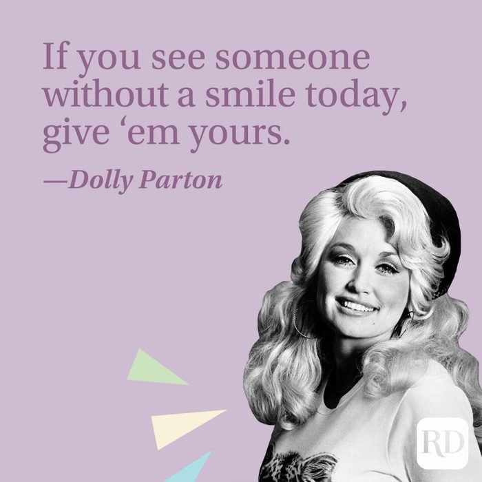 """""""If you see someone without a smile today, give 'em yours."""" —Dolly Parton"""