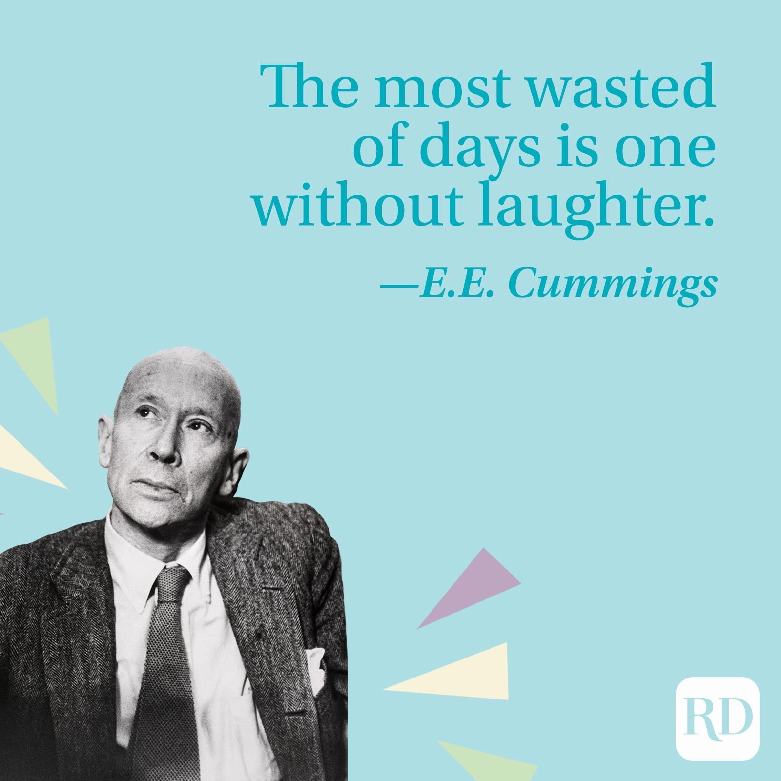 """""""The most wasted of days is one without laughter."""" —E. E. Cummings"""