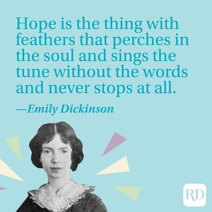 """""""Hope is the thing with feathers that perches in the soul and sings the tune without the words and never stops at all."""" —Emily Dickinson"""
