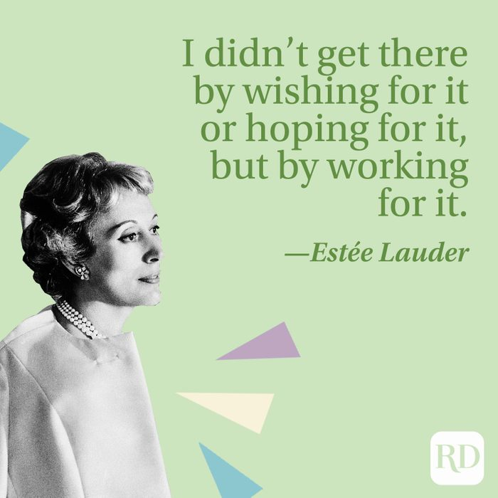 """""""I didn't get there by wishing for it or hoping for it, but by working for it."""" —Estée Lauder"""