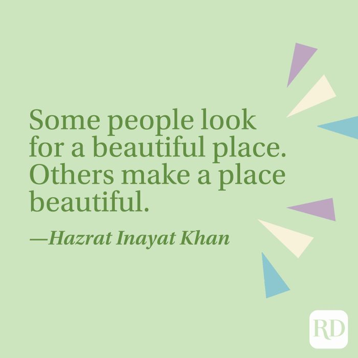 """""""Some people look for a beautiful place. Others make a place beautiful."""" —Hazrat Inayat Khan"""