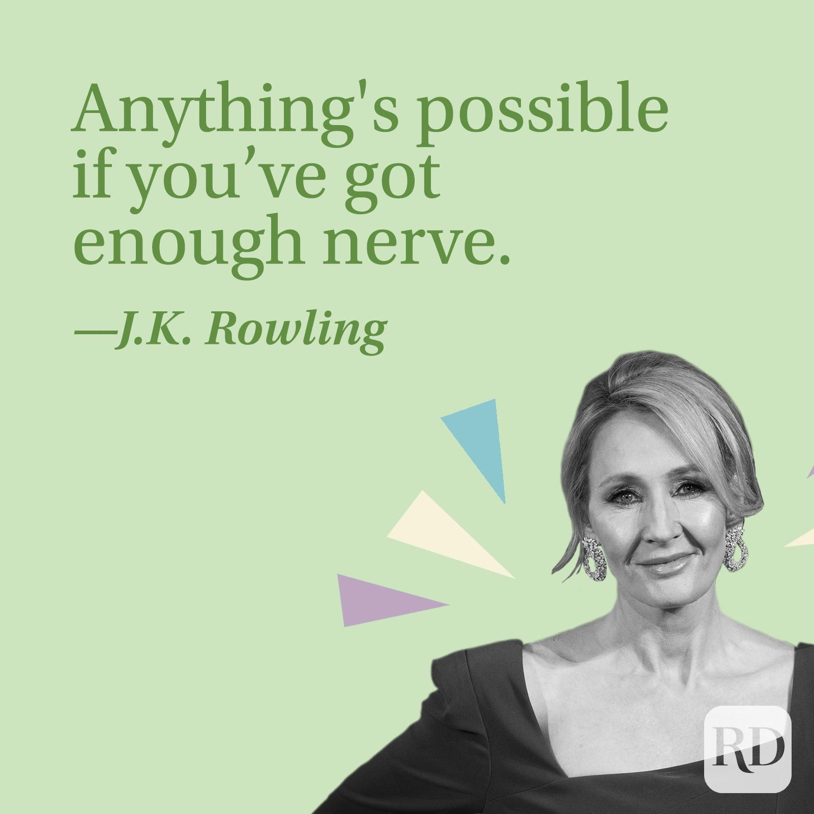 Anything's possible if you've got enough nerve.—J.K. Rowling