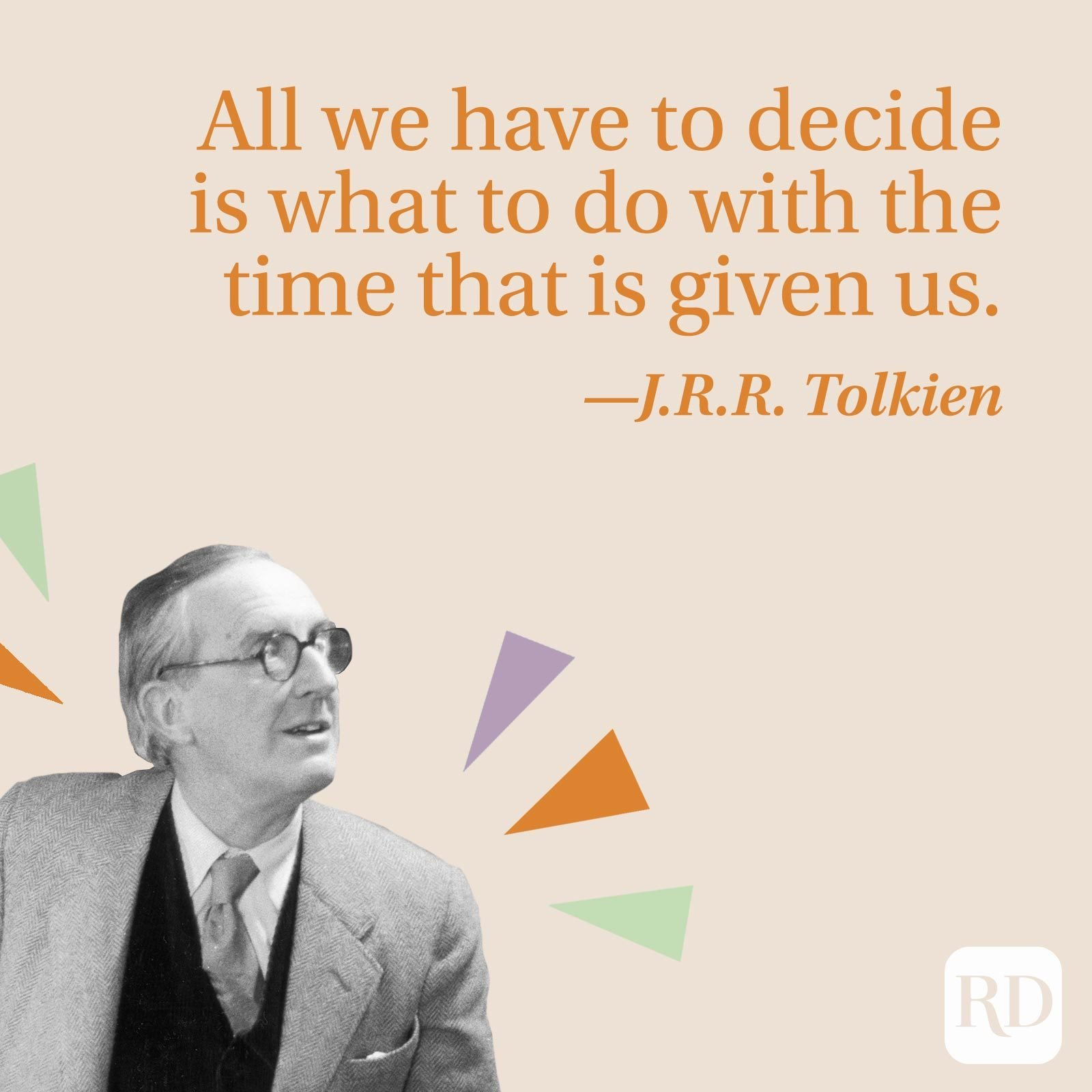 """""""All we have to decide is what to do with the time that is given us."""" —J.R.R. Tolkien"""