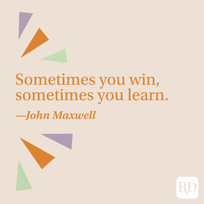 """Sometimes you win, sometimes you learn."" —John Maxwell"