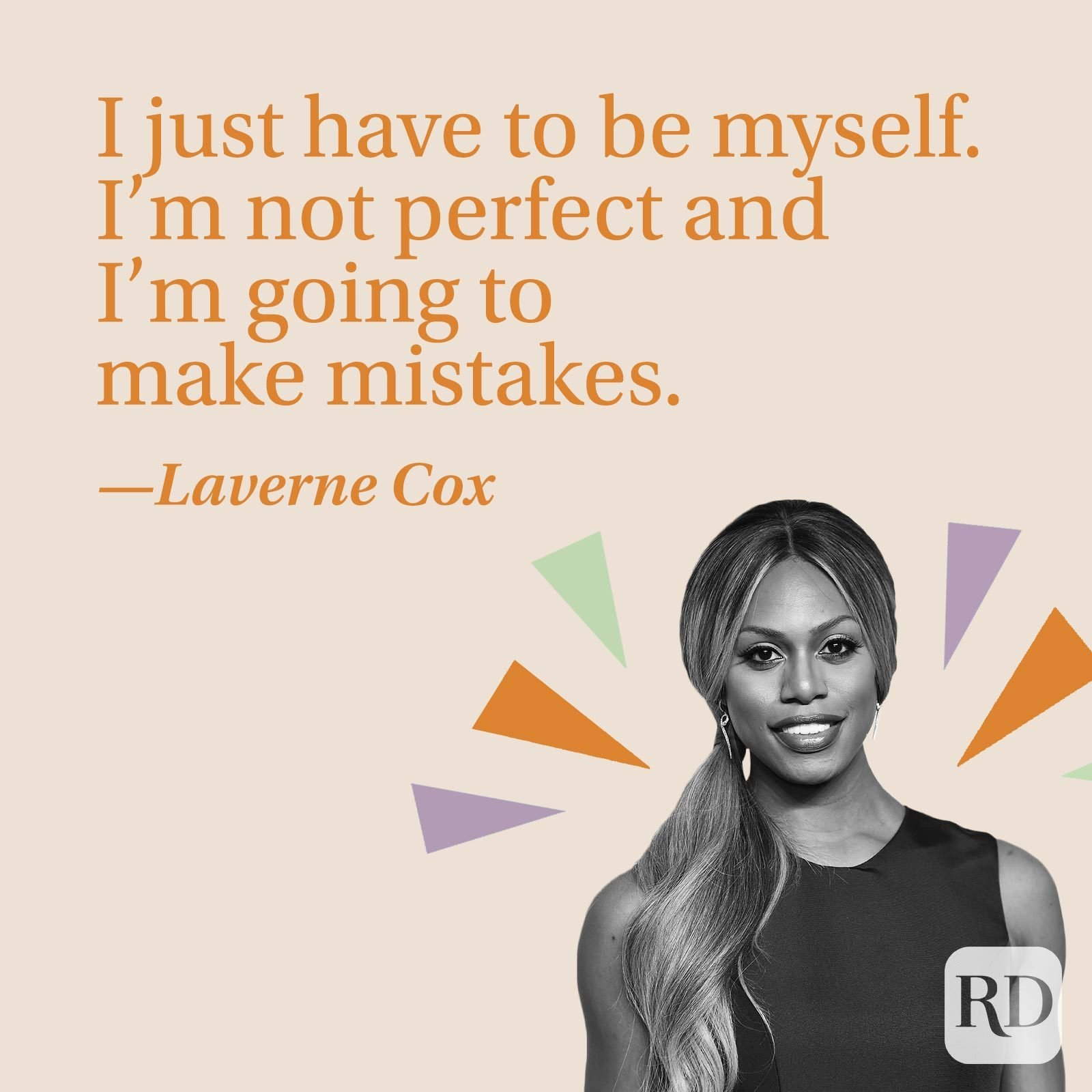 I just have to be myself. I'm not perfect and I'm going to make mistakes.—Laverne Cox