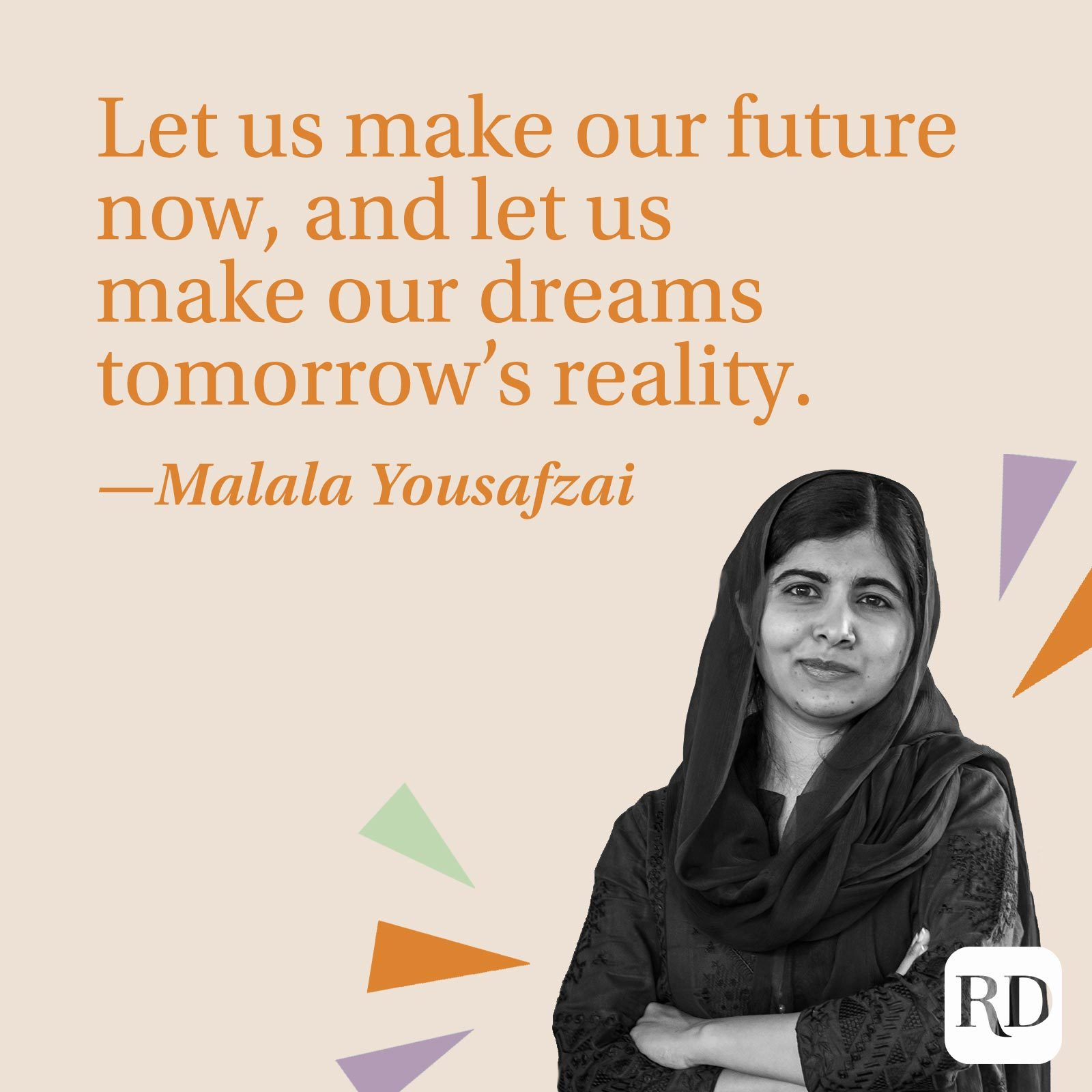 """""""Let us make our future now, and let us make our dreams tomorrow's reality."""" —Malala Yousafzai"""