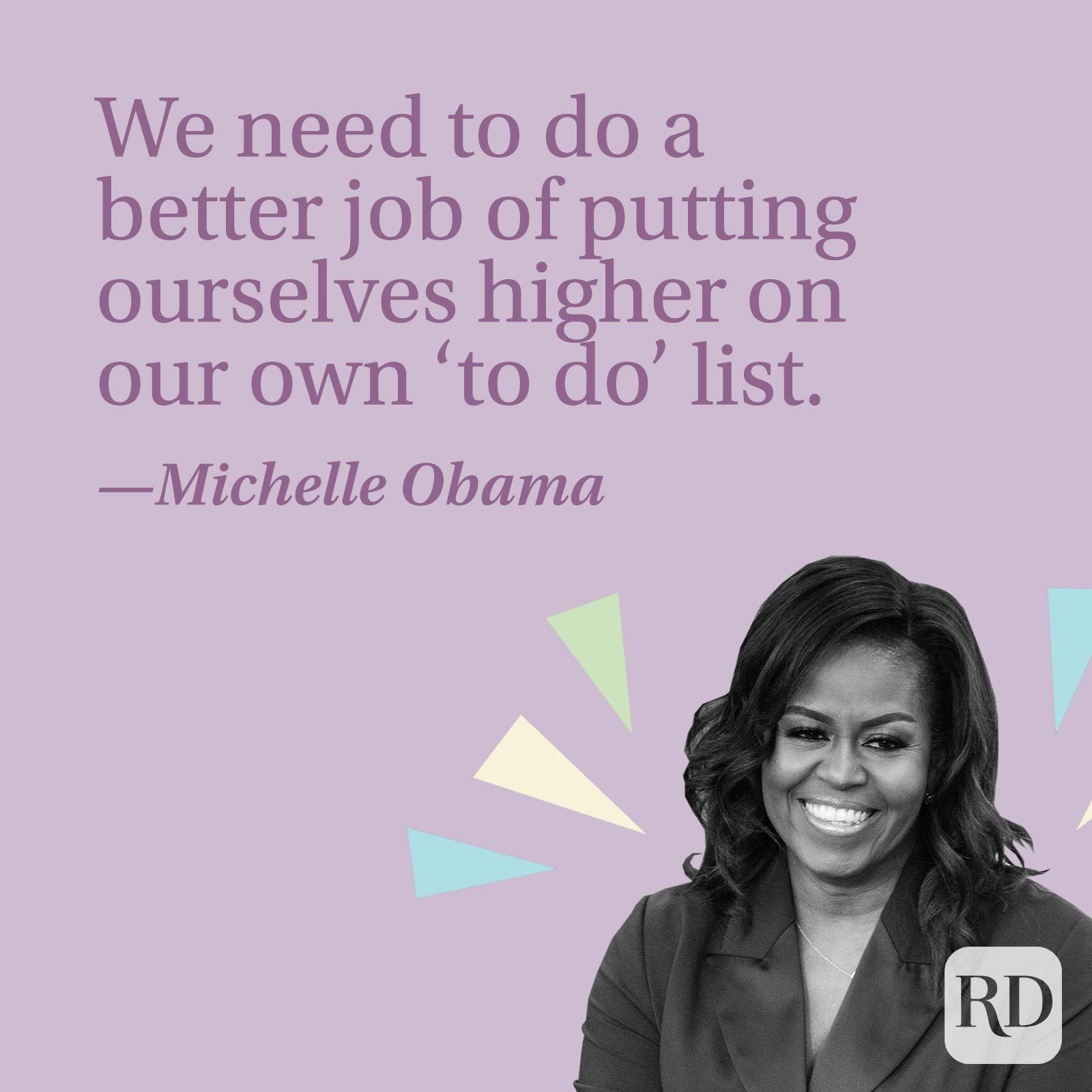 We need to do a better job of putting ourselves higher on our own 'to do' list.—Michelle Obama