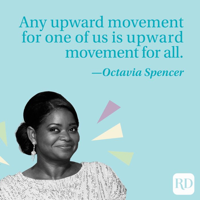 """""""Any upward movement for one of us is upward movement for all."""" —Octavia Spencer"""
