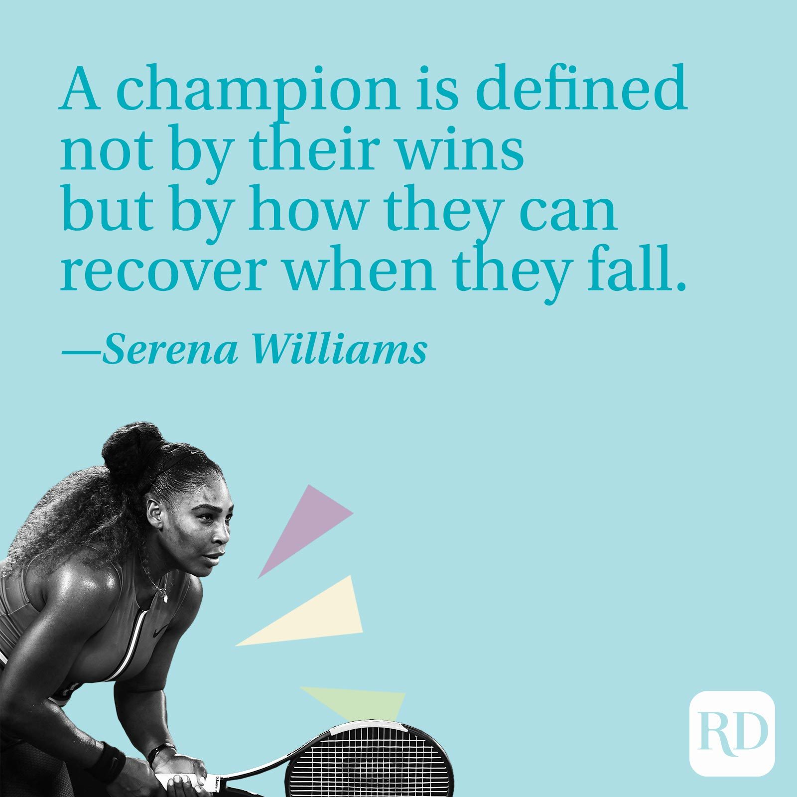 """""""A champion is defined not by their wins but by how they can recover when they fall."""" —Serena Williams"""