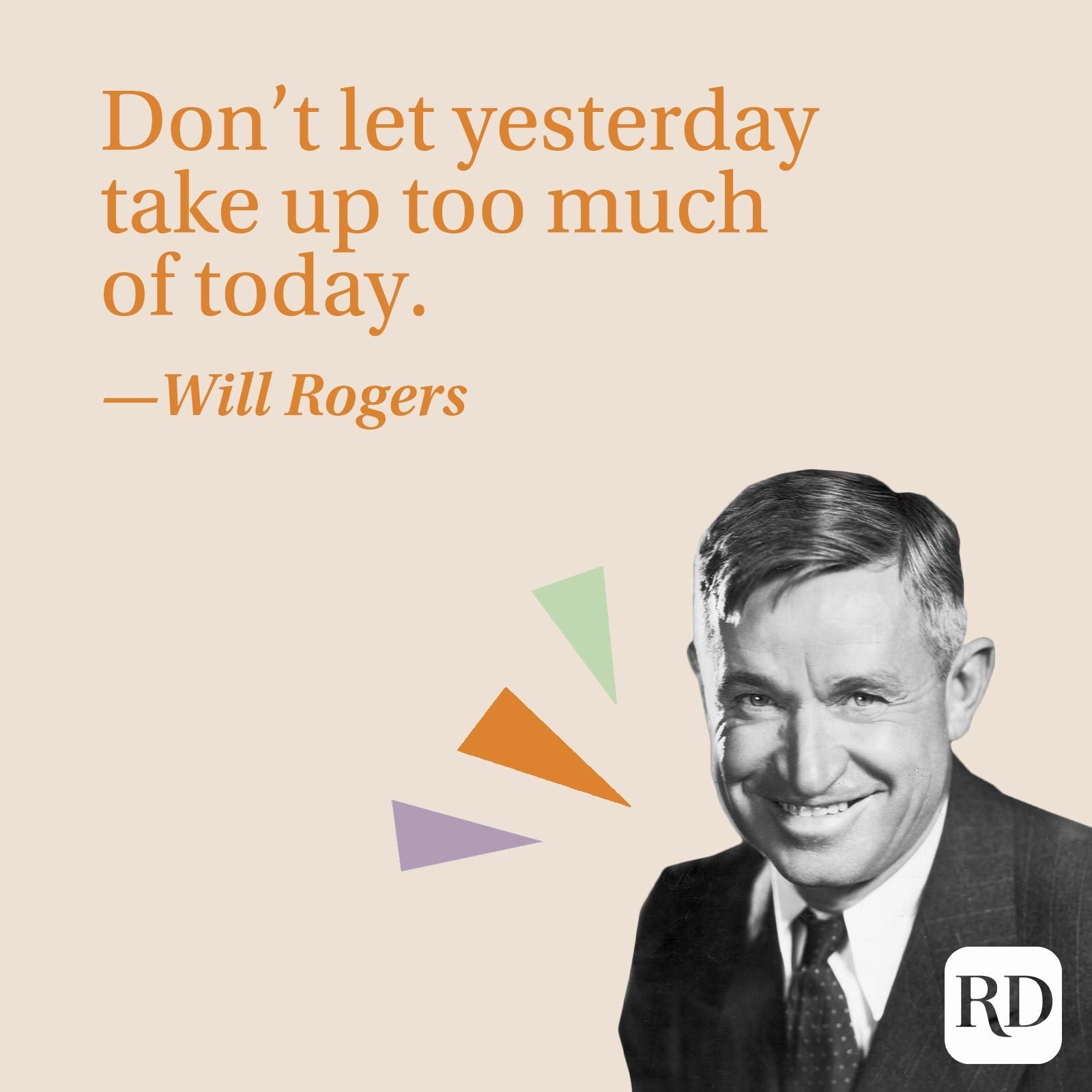 """""""Don't let yesterday take up too much of today."""" —Will Rogers"""
