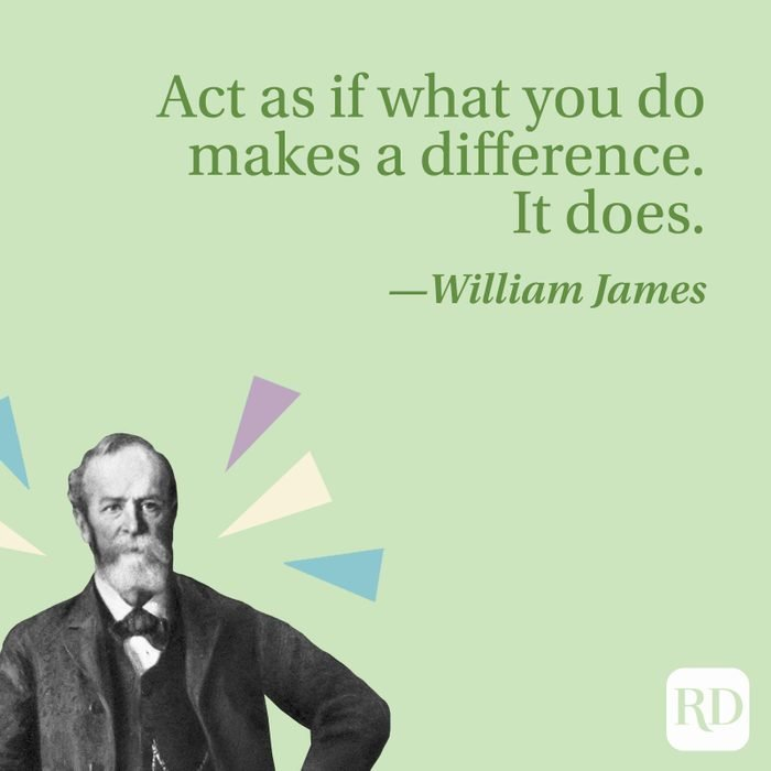 """""""Act as if what you do makes a difference. It does."""" —William James"""