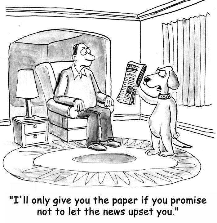 """""""I'll only give yo the paper if you promise not to let the news upset you."""""""