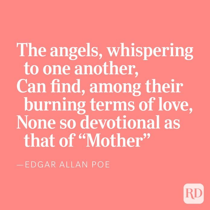 "The angels, whispering to one another,Can find, among their burning terms of love,None so devotional as that of ""Mother,"" —Edgar Allan Poe"