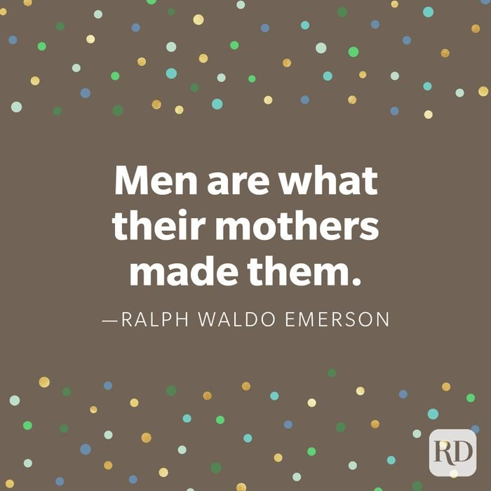 """""""Men are what their mothers made them."""" —Ralph Waldo Emerson."""