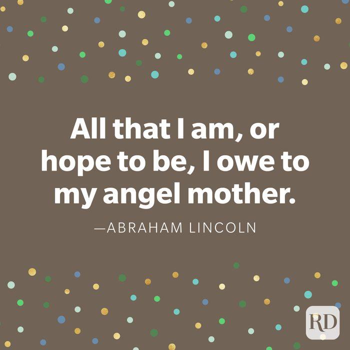"""All that I am, or hope to be, I owe to my angel mother."" —Abraham Lincoln."