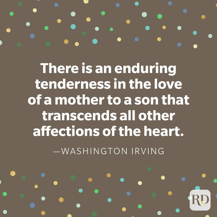 """""""There is an enduring tenderness in the love of a mother to a son that transcends all other affections of the heart."""" —Washington Irving"""
