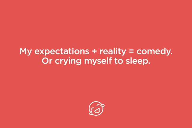 my expectations + reality = comedy
