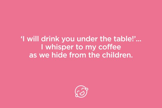 I will drink you under the table