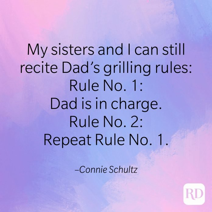 """""""My sisters and I can still recite Dad's grilling rules: Rule No. 1: Dad is in charge. Rule No. 2: Repeat Rule No. 1."""" –Connie Schultz"""