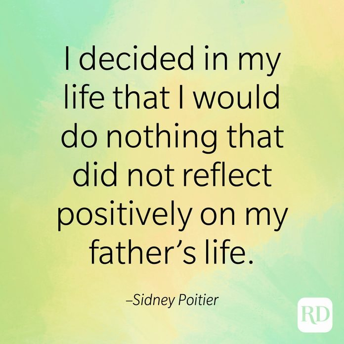 """""""I decided in my life that I would do nothing that did not reflect positively on my father's life."""" –Sidney Poitier"""