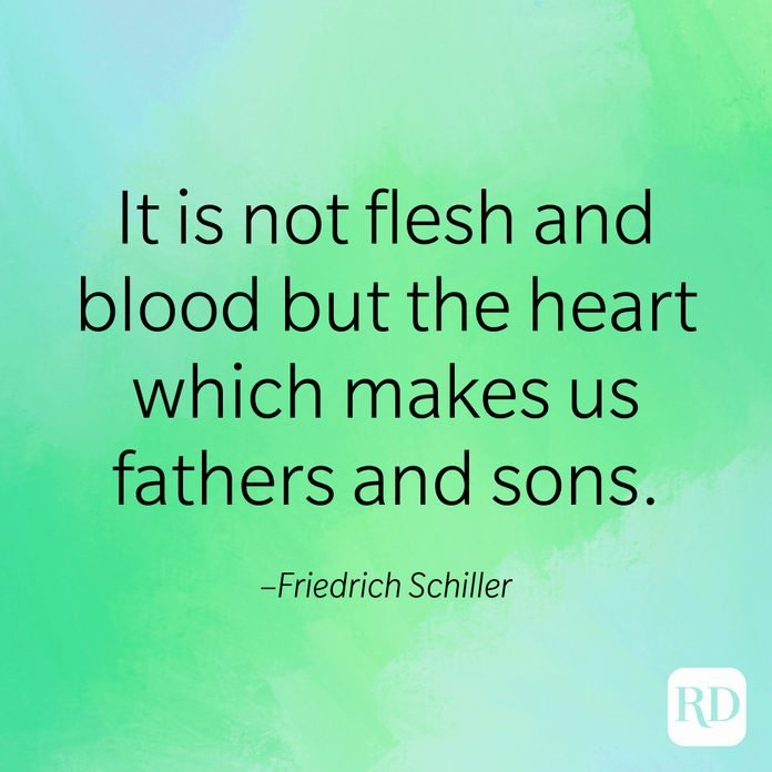 """""""It is not flesh and blood but the heart which makes us fathers and sons."""" –Friedrich Schiller"""