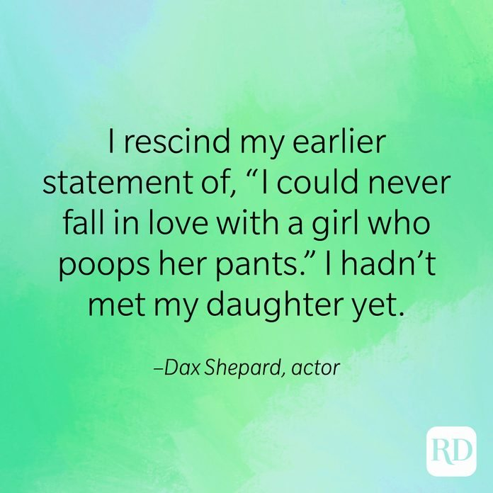 """""""I rescind my earlier statement of 'I could never fall in love with a girl who poops her pants.' I hadn't met my daughter yet."""" –Dax Shepard, actor"""