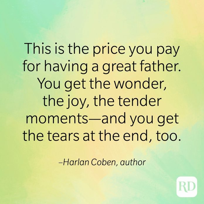 """""""This is the price you pay for having a great father. You get the wonder, the joy, the tender moments—and you get the tears at the end, too."""" –Harlan Coben, author of Don't Let Go."""