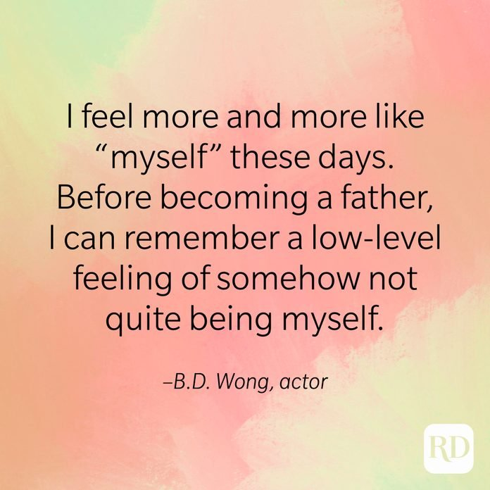 """""""I feel more and more like 'myself' these days. Before becoming a father, I can remember a low-level feeling of somehow not quite being myself."""" –B.D. Wong, actor"""