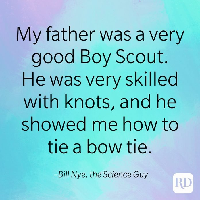 """""""My father was a very good Boy Scout. He was very skilled with knots, and he showed me how to tie a bow tie."""" –Bill Nye, the Science Guy"""