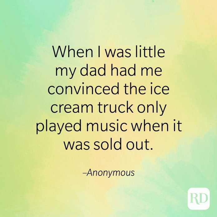 """""""When I was little my dad had me convinced the ice cream truck only played music when it was sold out."""" –Anonymous"""