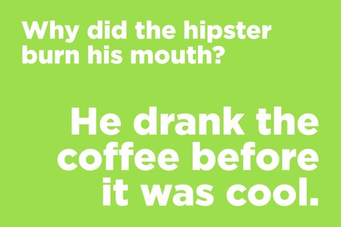 why did the hipster burn his mouth