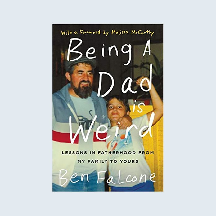 Being a Dad Is Weird: Lessons in Fatherhood from My Family to Yours by Ben Falcone