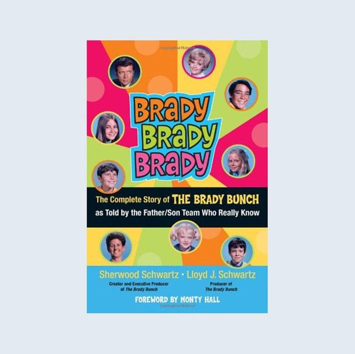 Brady, Brady, Brady: The Complete Story of The Brady Bunch As Told by the Father/Son Team Who Really Know by Lloyd Schwartz and Sherwood Schwartz