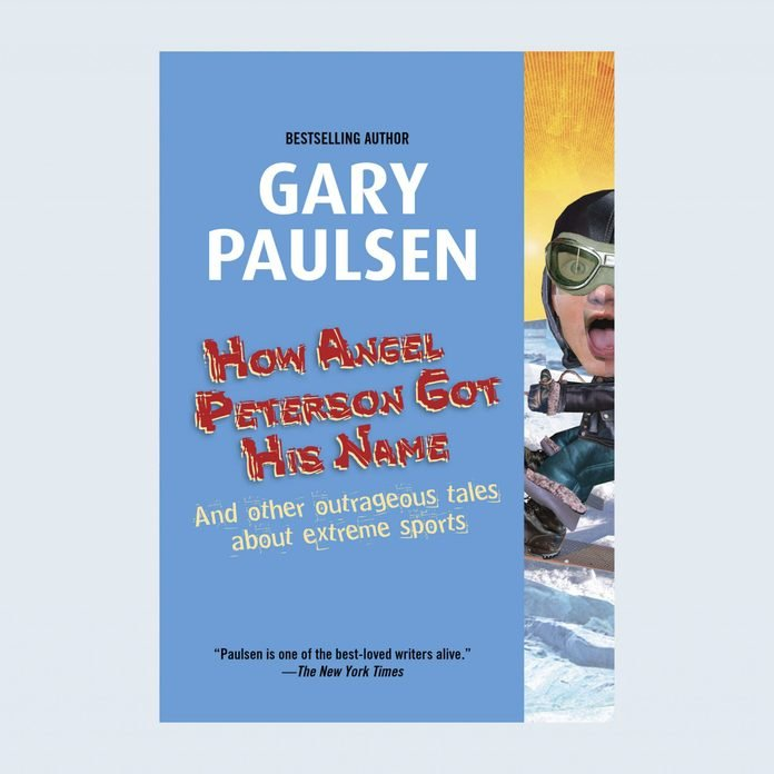 How Angel Peterson Got His Name: And Other Outrageous Tales About Extreme Sports by Gary Paulsen