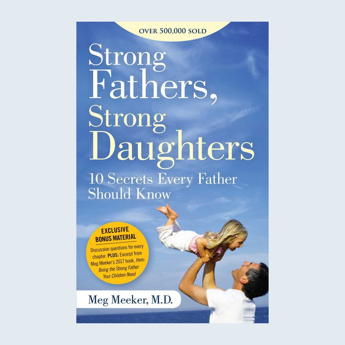 Strong Fathers, Strong Daughters: 10 Secrets Every Father Should Know by Meg Meeker for fathers day