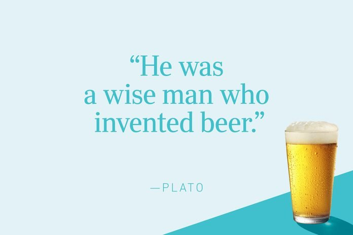 """He was a wise man who invented beer."""" —Plato"""