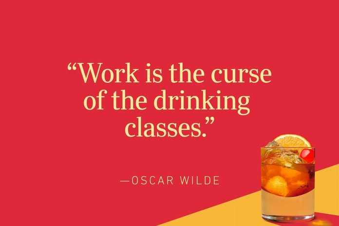 """""""Work is the curse of the drinking classes."""" —Oscar Wilde"""