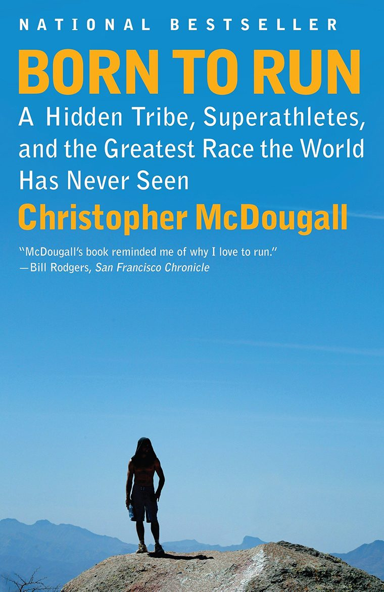 Born to Run- A Hidden Tribe, Superathletes, and the Greatest Race the World Has Ever Seen by Christopher McDougall