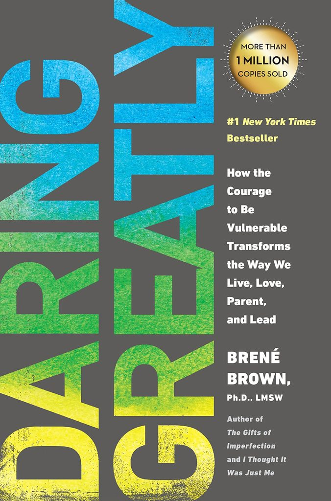 Daring Greatly- How the Courage to Be Vulnerable Transforms the Way We Live, Love, Parent, and Lead by Brené Brown