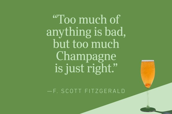 """""""Too much of anything is bad, but too much Champagne is just right.""""—F. Scott Fitzgerald"""