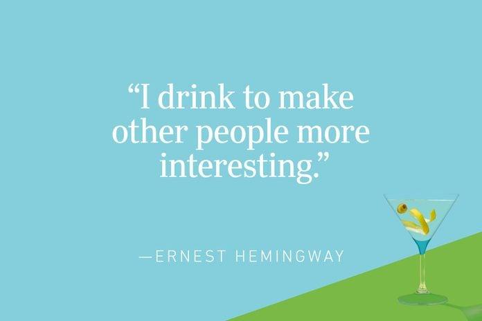 """""""I drink to make other people more interesting.""""—Ernest Hemingway"""
