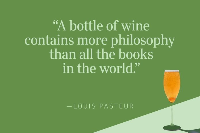 """""""A bottle of wine contains more philosophy than all the books in the world.""""—Louis Pasteur"""
