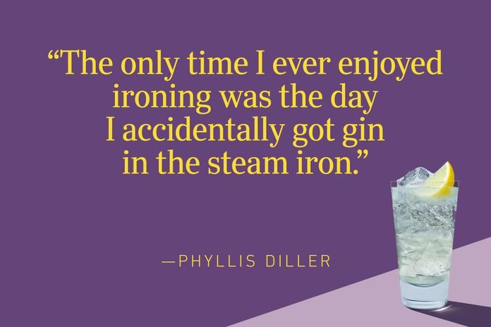 """""""The only time I ever enjoyed ironing was the day I accidentally got gin in the steam iron.""""—Phyllis Diller"""