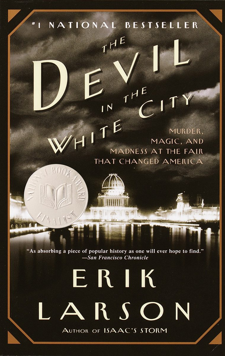 62- The Devil in the White City- Murder, Magic, and Madness at the Fair That Changed America by Erik Larson