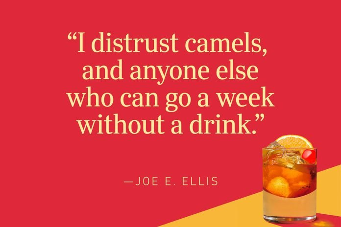 """""""I distrust camels, and anyone else who can go a week without a drink."""" – Joe E. Ellis"""