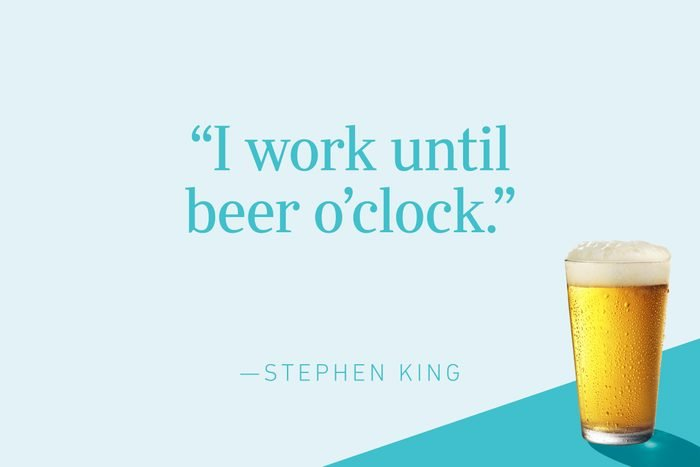 """""""I work until beer o'clock.""""—Stephen King"""