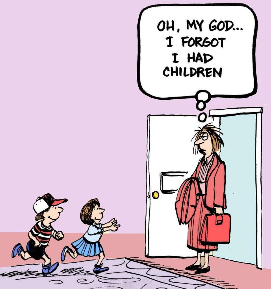 Oh my god... I forgot I had children.