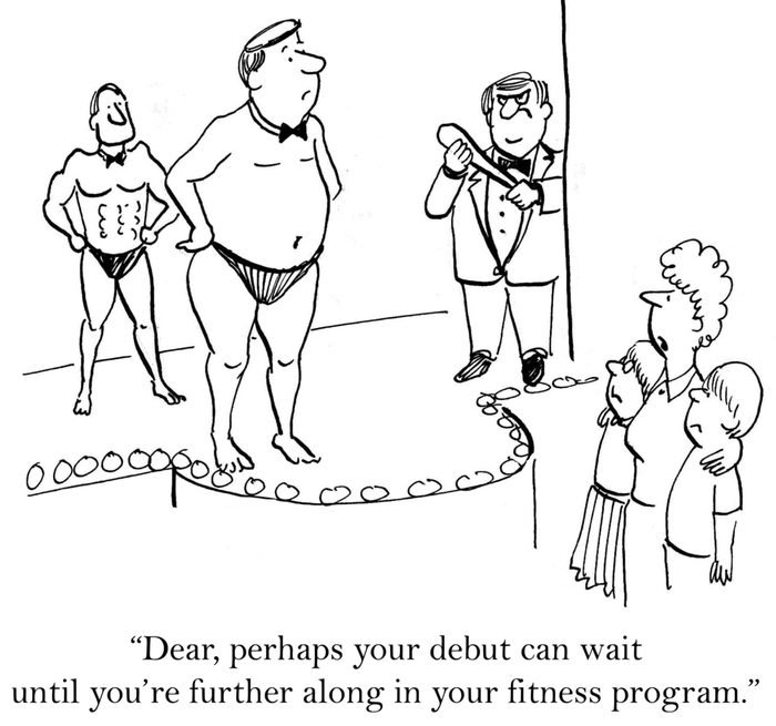 """""""Perhaps your debut can wait until you're further along in your fitness program."""""""