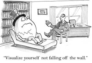 """The therapist says to Humpty Dumpty, """"visualize yourself not falling off the wall""""."""