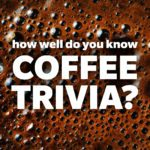 15 Trivia Questions Only Coffee Lovers Will Get Right